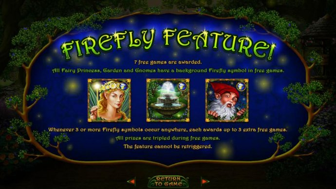 No Deposit Casino Guide - Firefly Feature - 7 free games are awarded. All Fairy Princess, Garden and Gnomes have a background Firefly symbol in free games.
